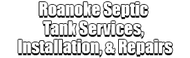 Roanoke Septic Tank Services, Installation, & Repairs Logo-We offer Septic Service & Repairs, Septic Tank Installations, Septic Tank Cleaning, Commercial, Septic System, Drain Cleaning, Line Snaking, Portable Toilet, Grease Trap Pumping & Cleaning, Septic Tank Pumping, Sewage Pump, Sewer Line Repair, Septic Tank Replacement, Septic Maintenance, Sewer Line Replacement, Porta Potty Rentals